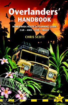 Overlanders' Handbook by Chris Scott. An invaluable resource for international overland adventures.