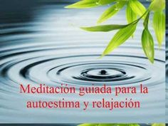 Meditación guiada para la autoestima y relajación. - YouTube