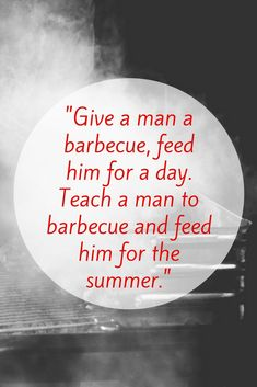 The most satisfying thing is teaching or learning something that is life changing. Learning to barbecue changed my life for the better. My dad taught me a life skill