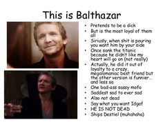 This is Balthazar • Pretends to be a dick • But is the most loyal of them all • Siriusly, when shit is pouring you want hi...