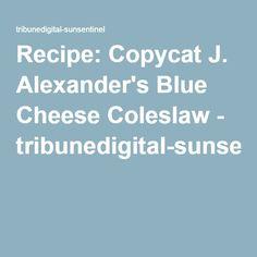 Recipe: Copycat J. Alexander's Blue Cheese Coleslaw - tribunedigital-sunsentinel