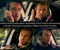 Danny & Steve. Hawaii Five O. Love their bromance <3 I would answer it in a second if I saw his face lol