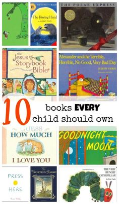 10 Must Have Children's Books....great suggestions from a former teacher turned stay at home mom