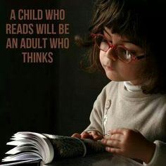 """""""A child who reads will be an adult who thinks.""""  ★"""