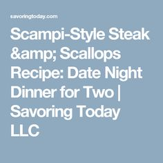 Scampi-Style Steak & Scallops Recipe: Date Night Dinner for Two | Savoring Today LLC