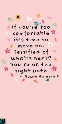 Successful Women Quotes You Need To Hear – Captivating Crazy If you're too comfortable it's time to move on. Terrified of what's next? You're on the right path Happy Quotes, Me Quotes, Motivational Quotes, Inspirational Quotes, Path Quotes, People Quotes, Lyric Quotes, The Words, Positive Vibes