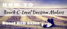 How to Reach C-Level Decision Makers and Boost Sales Are you looking for ways to reach out with C-level executives and boost sales? Well, an optimized marketing plan can indeed help businesses.