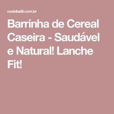 Barrinha de Cereal Caseira - Saudável e Natural! Lanche Fit!