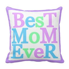 "Best Mom Ever Throw Pillow - a sweet pillow with the text ""Best Mom Ever"" written in light purple, blue and green. Let you mom know how wonderful she is."