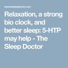 Relaxation, a strong bio clock, and better sleep: 5-HTP may help - The Sleep Doctor