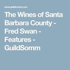 The Wines of Santa Barbara County - Fred Swan - Features - GuildSomm