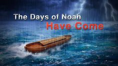 """End Time News - """"The Days of Noah Have Come"""" (Disaster and Salvation)"""