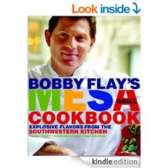 "Bobby Flay's Mesa Grill Cookbook: Explosive Flavors from the Southwestern Kitchen - ""They may be a bit more time consuming but it is so well worth it That I wish we could cook out of this cookbook everynight!"""