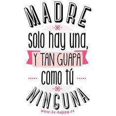 """""""Madre solo hay una y tan guapa como tú ninguna"""". www.be-happy.es #frases #reflexiones #citas #pensamientos #laminas #illustration"""