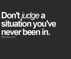 Don't judge :  Quotes and sayings