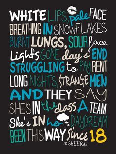 Pinterest : @MazLyons Ed Sheeran The A Team / Song Lyric Typography by CreativePrint