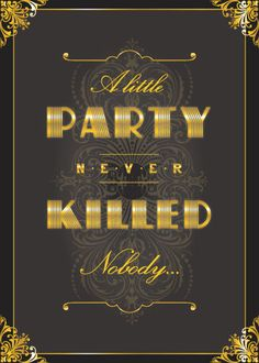 Design now in gold! A Little Party Never Killed Nobody - / Probihition / Great Gatsby themed party invitations (murder mystery invitation? Great Gatsby Party, 1920 Theme Party, 1920s Theme, Nye Party, Party Time, Mafia Party, Prohibition Party, Speakeasy Party, Roaring 20s Party
