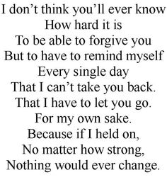 I slowly everyday let you go! Not that I ever wanted to. You chose to leave me.