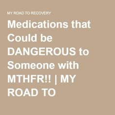 Medications that Could be DANGEROUS to Someone with MTHFR!! | MY ROAD TO…