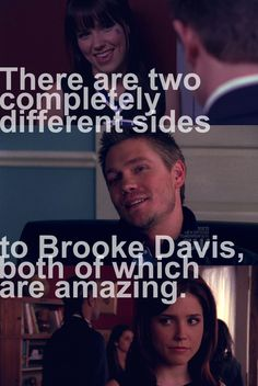 """""""There are two completely different sides to Brooke Davis, both of which are amazing."""" -Lucas Scott"""