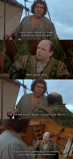 """""""You were not hired for your brains, you hippopotamic landmass!"""" (The Princess Bride)"""