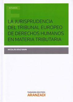 La jurisprudencia del Tribunal Europeo de Derechos Humanos en materia tributaria / Nicolás Díaz Ravn. 1ª ed. Thomson Reuters Aranzadi, 2016