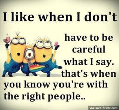 Not a huge fan of minions. I like when I don& have to be careful what I say. That& when you know you& with the right people. Best Minions Quotes Of The Week # Minion Jokes, Minions Quotes, Funny Minion, Minions Images, Cute Quotes, Funny Quotes, Funny Memes, Sassy Quotes, The Words