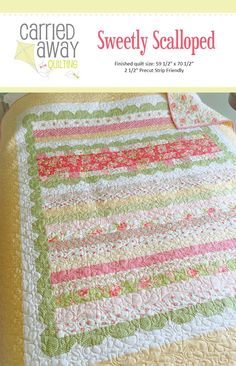 "Sweetly Scalloped Quilt Pattern Designer Taunja Kelvington of Carried Away Quilting - Size 59 1/2"" x 70 1/2 "" - Precut Strip Friendly! Materials Needed: Minimum (20) 2 1/2"" strips(may use a Jelly Roll"