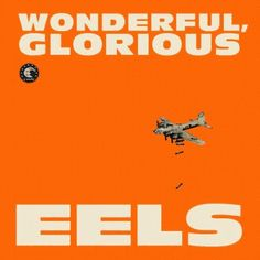 "Exile SH Magazine: Eels - ""Wonderful, Glorious"" (2013) http://www.exileshmagazine.com/2013/11/eels-wonderful-glorious-2013.html"