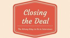 Closing the Deal - The Wrong Way to Go in - Social-Hire Interview Advice, Job Interview Questions, Interview Preparation, Job Interviews, Closer, To Go, This Or That Questions, Tips, Advice