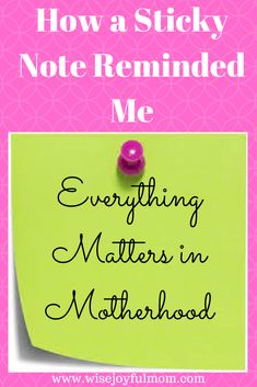 """Everything Matters in Motherhood It was just a post it note. A yellow sticky note with the words """"ask for a bun"""" written across it in my daughter's handwriting. She had written it earlier in the day to remind herself to ask me to put her hair up in a bun for gymnastics. It was..."""