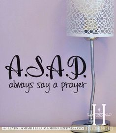 A.S.A.P. Always Say A Prayer....gives a whole new meaning to that acronym <3  #prayer #keepthefaith