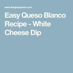 Easy Queso Blanco Recipe - White Cheese Dip