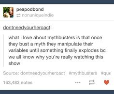 Mythbusters; manipulate variables; explode; tumblr