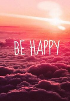 Be happy de most important thing in your life Follow me!!