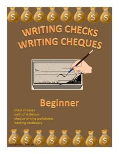 $ grades 4-9, Adult  This package introduces the concept of cheque-writing. It contains blank checks, parts of a cheque, banking vocabulary and cheque-writing worksheets.   It shows the students how to write cheques correctly. It requires that the students have the ability to write the date, sign their names, write dollar amounts numerically and write dollar amounts out in words.