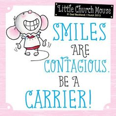 Smiles are contagious. Be a Carrier! ~ Little Church Mouse