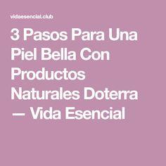 3 Pasos Para Una Piel Bella Con Productos Naturales Doterra — Vida Esencial
