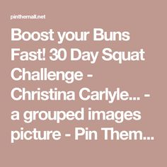 Boost your Buns Fast! 30 Day Squat Challenge - Christina Carlyle... - a grouped images picture - Pin Them All
