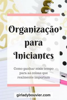 Dicas de organização e produtividade pra você ter mais tempo para o que é mais importante.