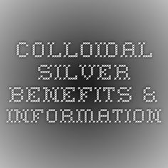 Colloidal Silver Benefits & Information