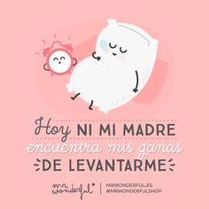 Y mira que siempre lo encuentra todo pero hoy no hay manera Today not even my mother could find the energy to get me up. And she always seems to find everything; but today there is just no way by mrwonderful_ Love Images, Funny Images, Cute Quotes, Funny Quotes, Qoutes, Inspirational Phrases, English Fun, Humor Grafico, Emblem