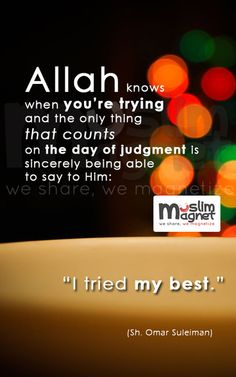 "muslimagnet:    ""Allah knows when you're trying and the only thing that counts on the day of judgment is sincerely being able to say to Him: ""I tried my best.""musliMagnet tumblr 