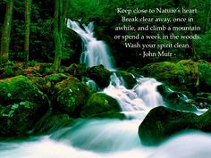 """""""Keep close to Nature's heart. Break clear away, once in a while, and climb a mountain or spend a week in the woods. Wash your spirit clean."""" -John Muir via The Green Path Stream John Muir Quotes, Here On Earth, Closer To Nature, Thought Of The Day, Pathways, Beautiful Words, Old Photos, Mother Nature, Climbing"""