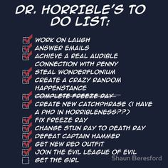 Dr. Horribles To Do List - It's funny...until the very, very last item on the list. Then it's suddenly and horribly sad.