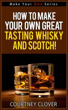 """Read """"How To Make Your Own Great Tasting Whisky And Scotch! Make Your Own Series, by Courtney Clover available from Rakuten Kobo. If you have ever wanted to know how to make great tasting whisky and scotch at home, then this book is for you. Expert d. Homemade Whiskey, Homemade Alcohol, Homemade Liquor, Whiskey Recipes, Beer Recipes, Alcohol Recipes, Homebrew Recipes, Drink Recipes, Make Your Own Whiskey"""