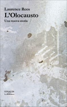 Lawrence Rees, L'Olocausto, La Biblioteca - DISPONIBILE ANCHE IN EBOOK