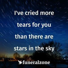 Grief & Loss Quotes - I've cried more tears for you than there are stars in the sky Loss Grief Quotes, Grieving Quotes, Grief Loss, Still Miss You, Miss You Dad, Tears Quotes, Goodbye Quotes, Missing My Son, In Memory Of Dad