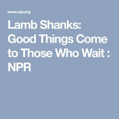 Lamb Shanks: Good Things Come to Those Who Wait : NPR