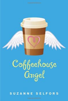 Coffeehouse Angel - Suzanne Selfors ~Book to read Uplifting Books c81a021b3